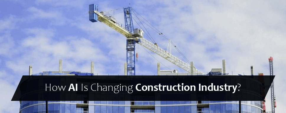 How AI Is Changing Construction Industry?