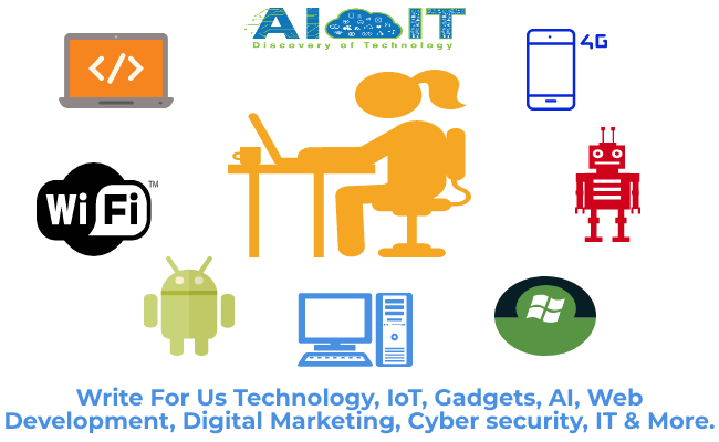 Write For Us Technology, IoT,Gadgets, AI, Web Development, Digital Marketing, Cyber security, IT & More