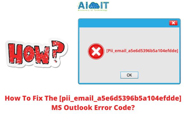 How To Fix The [pii_email_a5e6d5396b5a104efdde] MS Outlook Error Code | DIY Tips And Tricks | Latest Updates 2021