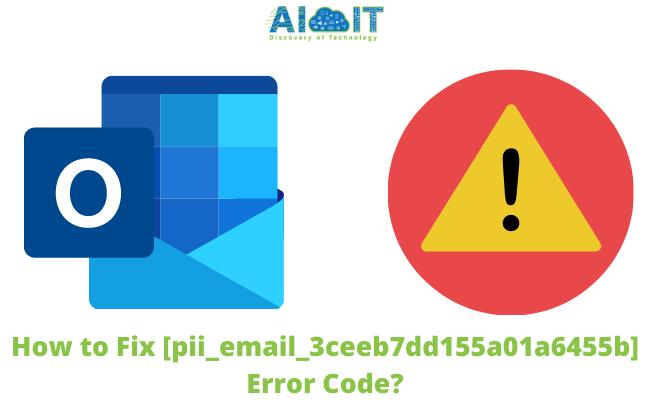 How to Fix [pii_email_3ceeb7dd155a01a6455b] Error Code?
