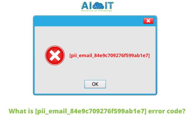 What is [pii_email_84e9c709276f599ab1e7] error code?